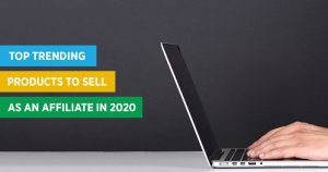 Here Are the Top Affiliate Products to Sell in 2020